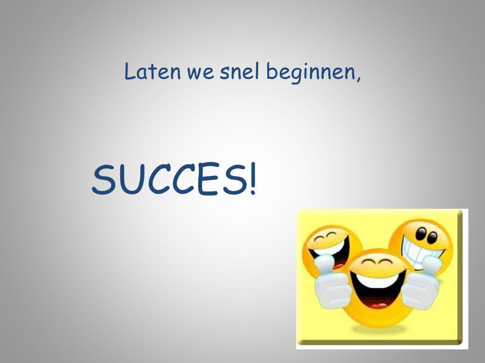 Laten we snel beginnen, SUCCES!