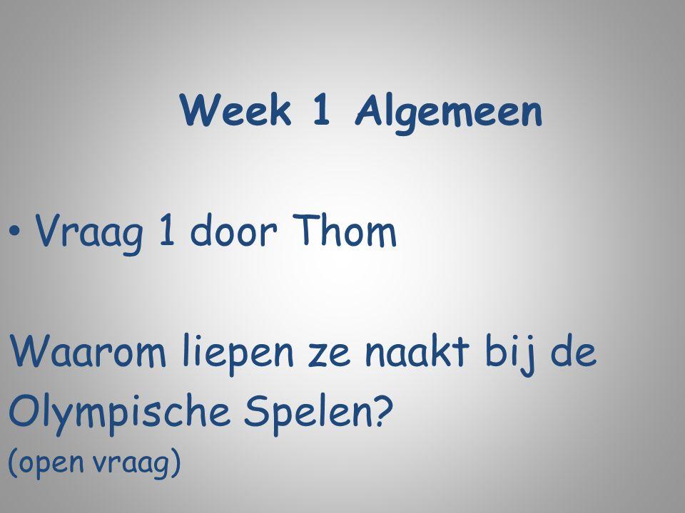 Week 1 Algemeen Vraag 1 door Thom Waarom liepen ze naakt bij de Olympische Spelen? (open vraag)