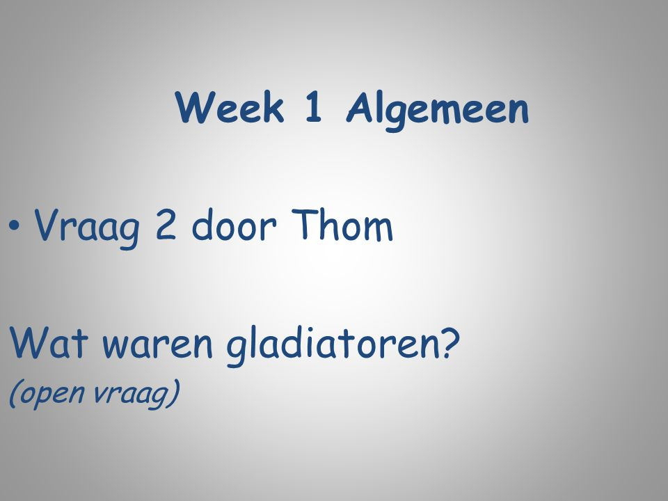 Week 1 Algemeen Vraag 2 door Thom Wat waren gladiatoren? (open vraag)
