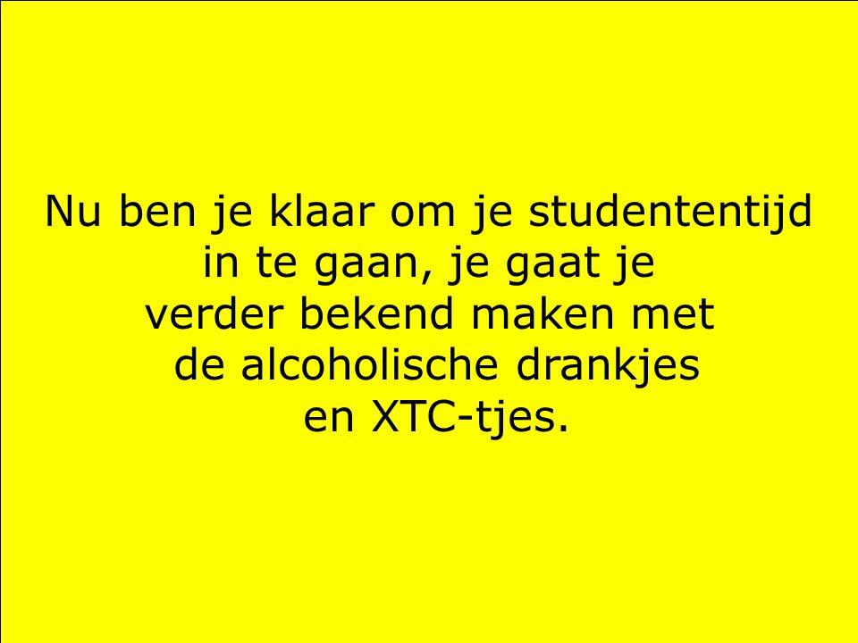Nu ben je klaar om je studententijd in te gaan, je gaat je verder bekend maken met de alcoholische drankjes en XTC-tjes.