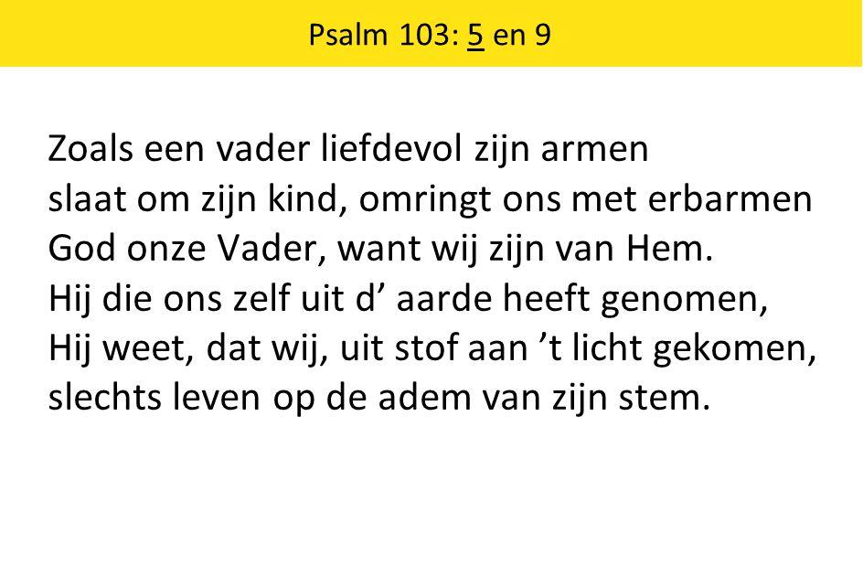 Psalm 103: 5 en 9 Laat heel het machtig koninkrijk des Heren zijn grote naam, zijn grote daden eren.