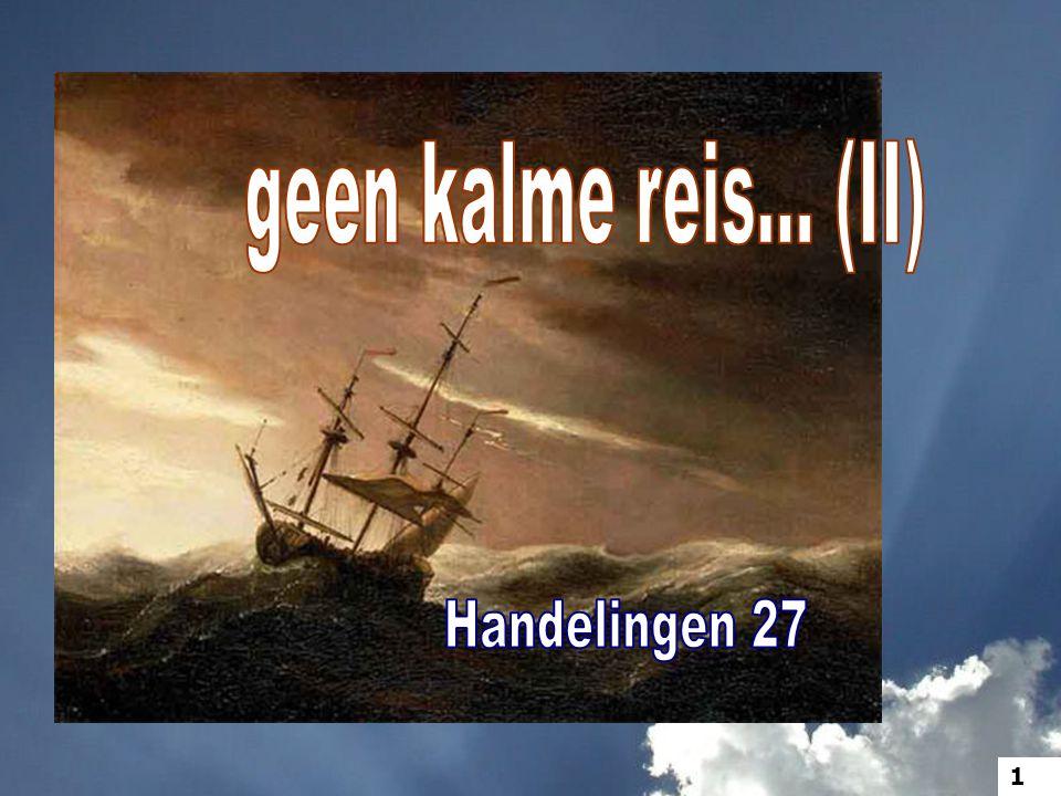 23 Want deze nacht heeft een engel van de God, wie ik toebehoor en die ik vereer, bij mij gestaan, 12