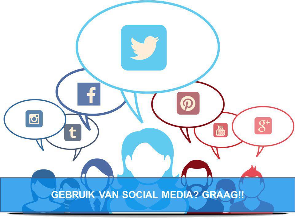GEBRUIK VAN SOCIAL MEDIA GRAAG!!