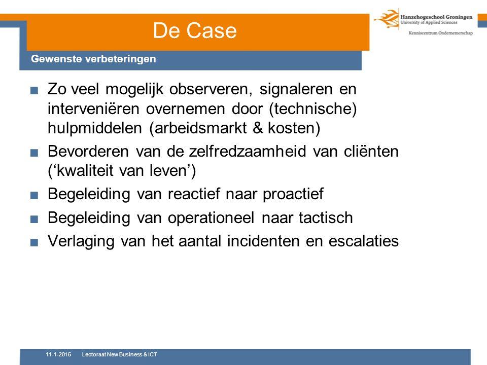 De Case Gewenste verbeteringen ■Zo veel mogelijk observeren, signaleren en interveniëren overnemen door (technische) hulpmiddelen (arbeidsmarkt & kost