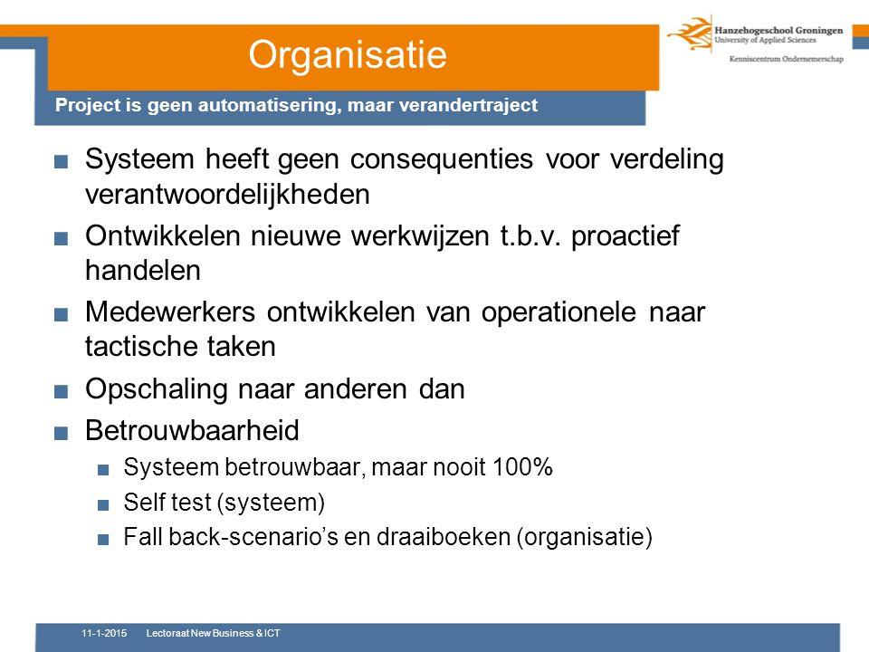 Organisatie Project is geen automatisering, maar verandertraject ■Systeem heeft geen consequenties voor verdeling verantwoordelijkheden ■Ontwikkelen n