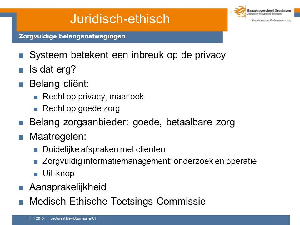 Juridisch-ethisch Zorgvuldige belangenafwegingen 11-1-2015Lectoraat New Business & ICT ■Systeem betekent een inbreuk op de privacy ■Is dat erg? ■Belan