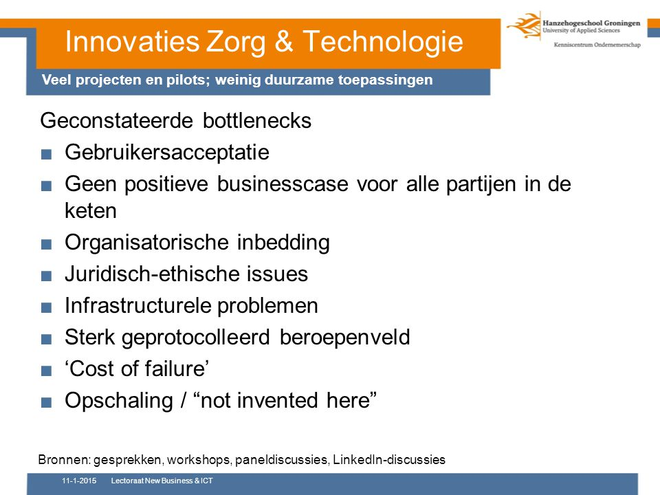 Innovaties Zorg & Technologie Geconstateerde bottlenecks ■Gebruikersacceptatie ■Geen positieve businesscase voor alle partijen in de keten ■Organisato
