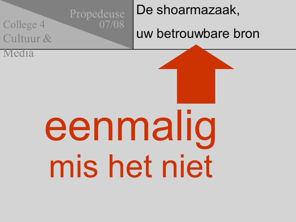 De shoarmazaak, uw betrouwbare bron Propedeuse 07/08 Cultuur & Media College 4 eenmalig mis het niet