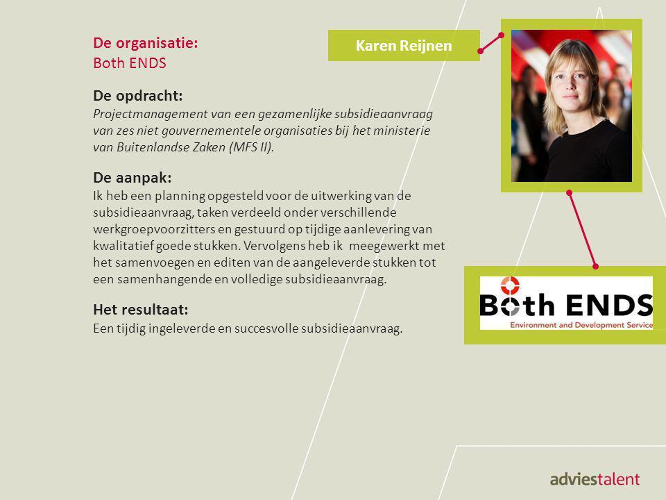 De organisatie: Both ENDS De opdracht: Projectmanagement van een gezamenlijke subsidieaanvraag van zes niet gouvernementele organisaties bij het minis