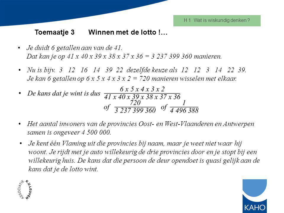 H 1 Wat is wiskundig denken .Toemaatje 3 Winnen met de lotto !… Je duidt 6 getallen aan van de 41.