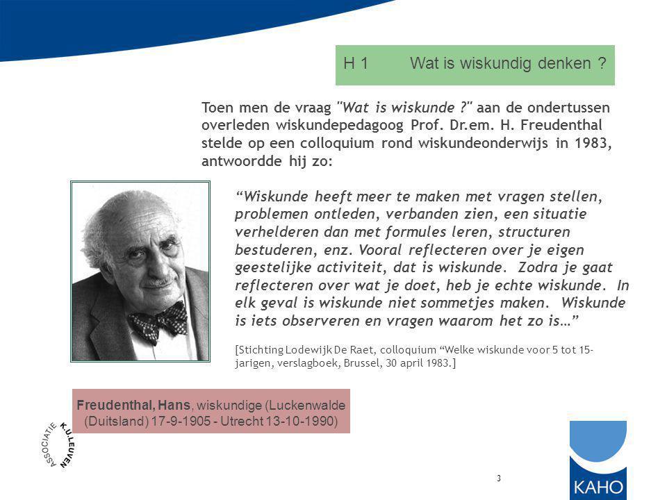 3 Toen men de vraag Wat is wiskunde ? aan de ondertussen overleden wiskundepedagoog Prof.