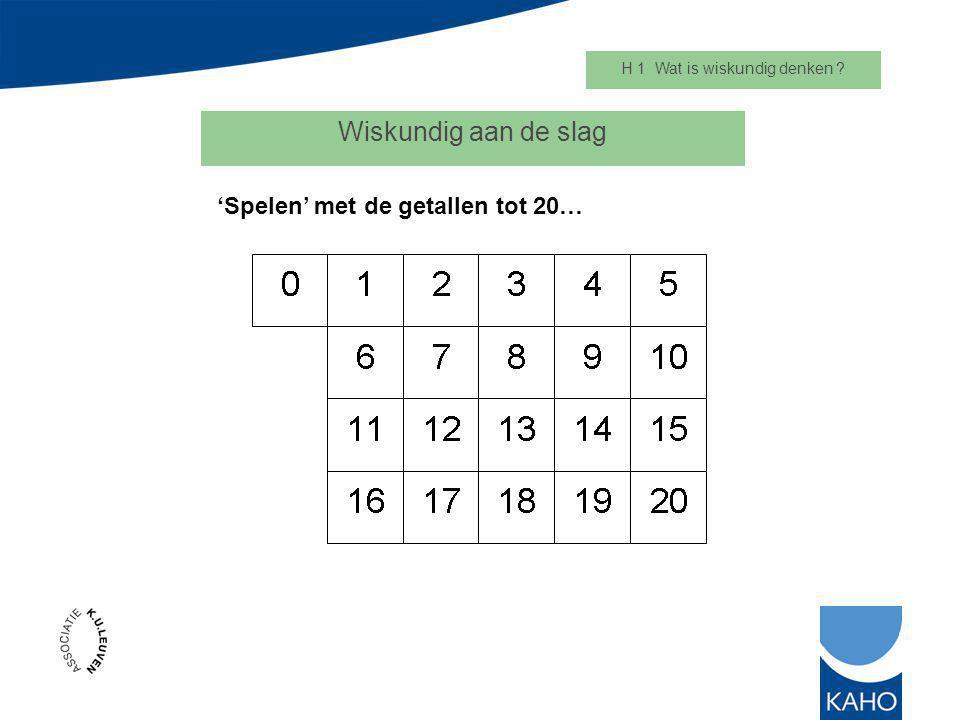 Wiskundig aan de slag H 1 Wat is wiskundig denken ? 'Spelen' met de getallen tot 20…