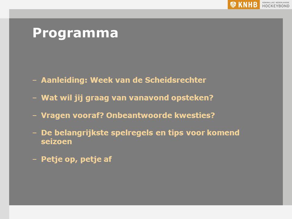 Programma –Aanleiding: Week van de Scheidsrechter –Wat wil jij graag van vanavond opsteken? –Vragen vooraf? Onbeantwoorde kwesties? –De belangrijkste