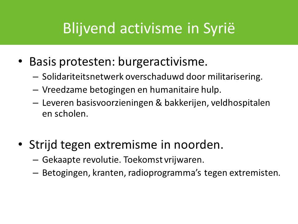 Blijvend activisme in Syrië Basis protesten: burgeractivisme. – Solidariteitsnetwerk overschaduwd door militarisering. – Vreedzame betogingen en human