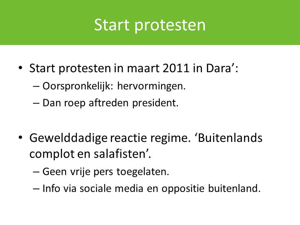 Start protesten Start protesten in maart 2011 in Dara': – Oorspronkelijk: hervormingen. – Dan roep aftreden president. Gewelddadige reactie regime. 'B
