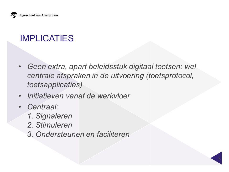 5 Geen extra, apart beleidsstuk digitaal toetsen; wel centrale afspraken in de uitvoering (toetsprotocol, toetsapplicaties) Initiatieven vanaf de werkvloer Centraal: 1.