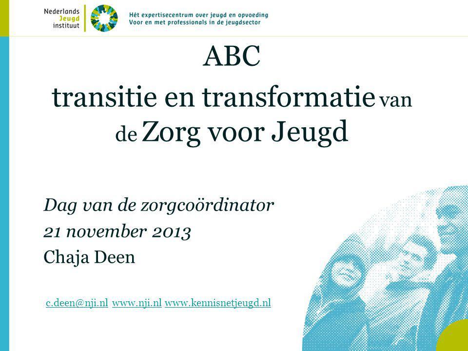 ABC transitie en transformatie van de Zorg voor Jeugd Dag van de zorgcoördinator 21 november 2013 Chaja Deen c.deen@nji.nl www.nji.nl www.kennisnetjeugd.nlc.deen@nji.nlwww.nji.nlwww.kennisnetjeugd.nl