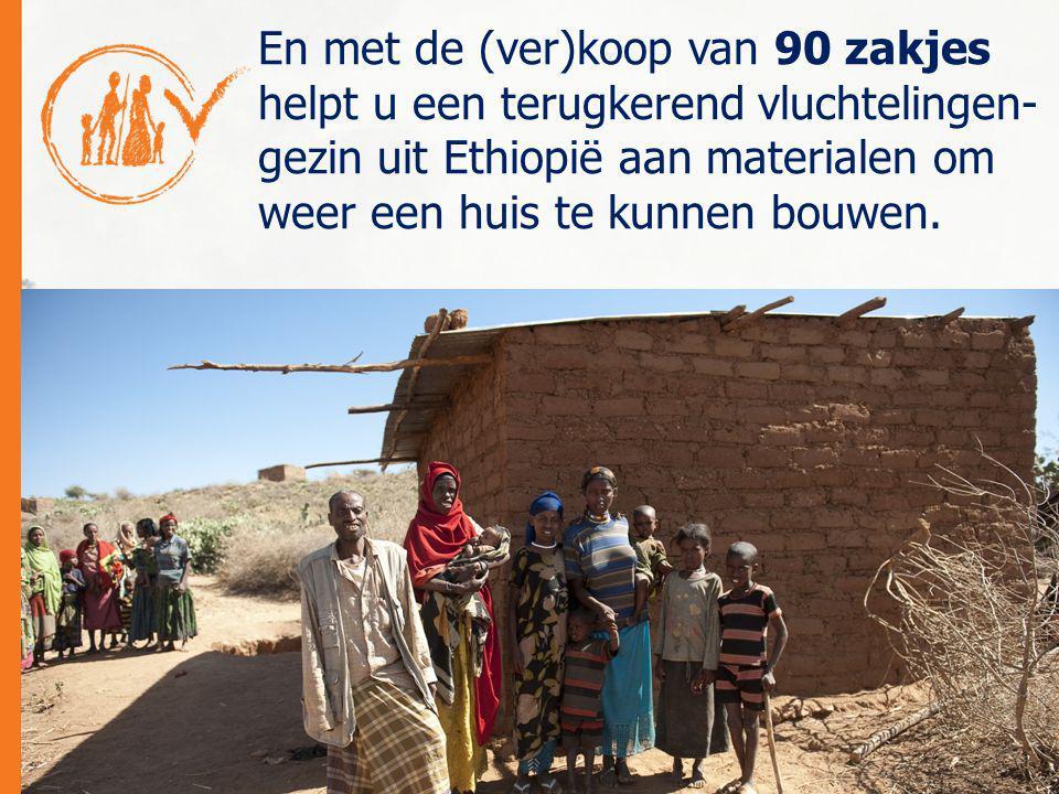 En met de (ver)koop van 90 zakjes helpt u een terugkerend vluchtelingen- gezin uit Ethiopië aan materialen om weer een huis te kunnen bouwen.