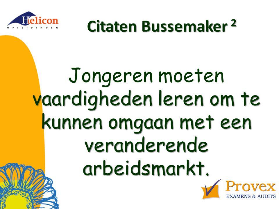 Citaten Bussemaker 2 vaardigheden leren om te kunnen omgaan met een veranderende arbeidsmarkt.