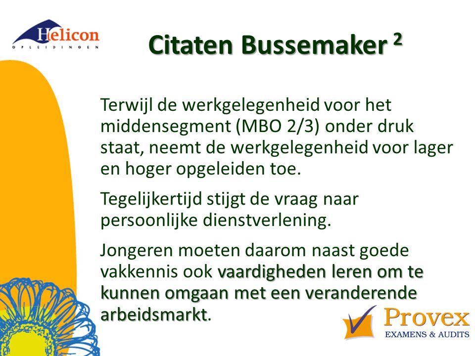 Citaten Bussemaker 2 Terwijl de werkgelegenheid voor het middensegment (MBO 2/3) onder druk staat, neemt de werkgelegenheid voor lager en hoger opgeleiden toe.