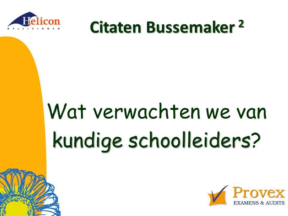 Citaten Bussemaker 2 Wat verwachten we van kundige schoolleiders kundige schoolleiders?