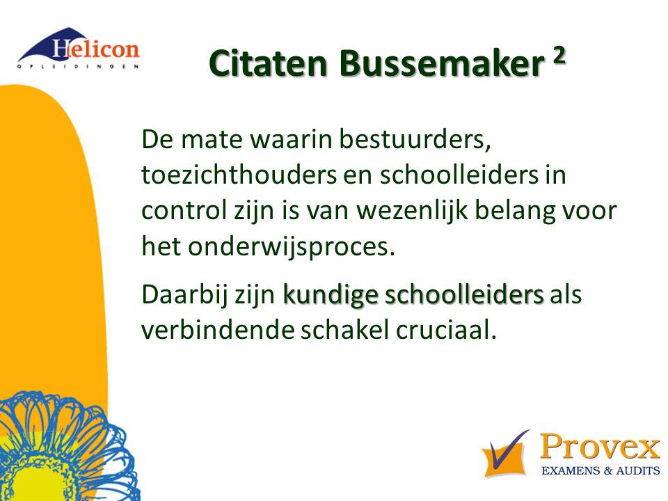 Citaten Bussemaker 2 De mate waarin bestuurders, toezichthouders en schoolleiders in control zijn is van wezenlijk belang voor het onderwijsproces.