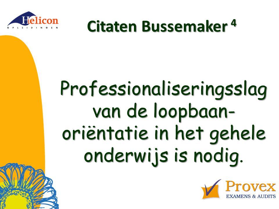 Citaten Bussemaker 4 Professionaliseringsslag van de loopbaan- oriëntatie in het gehele onderwijs is nodig Professionaliseringsslag van de loopbaan- oriëntatie in het gehele onderwijs is nodig.