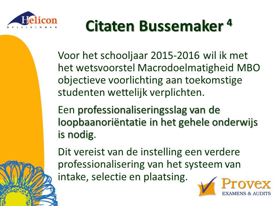 Citaten Bussemaker 4 Voor het schooljaar 2015-2016 wil ik met het wetsvoorstel Macrodoelmatigheid MBO objectieve voorlichting aan toekomstige studenten wettelijk verplichten.