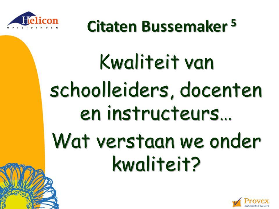 Citaten Bussemaker 5 waliteit van Kwaliteit van schoolleiders, docenten en instructeurs… Wat verstaan we onder kwaliteit?