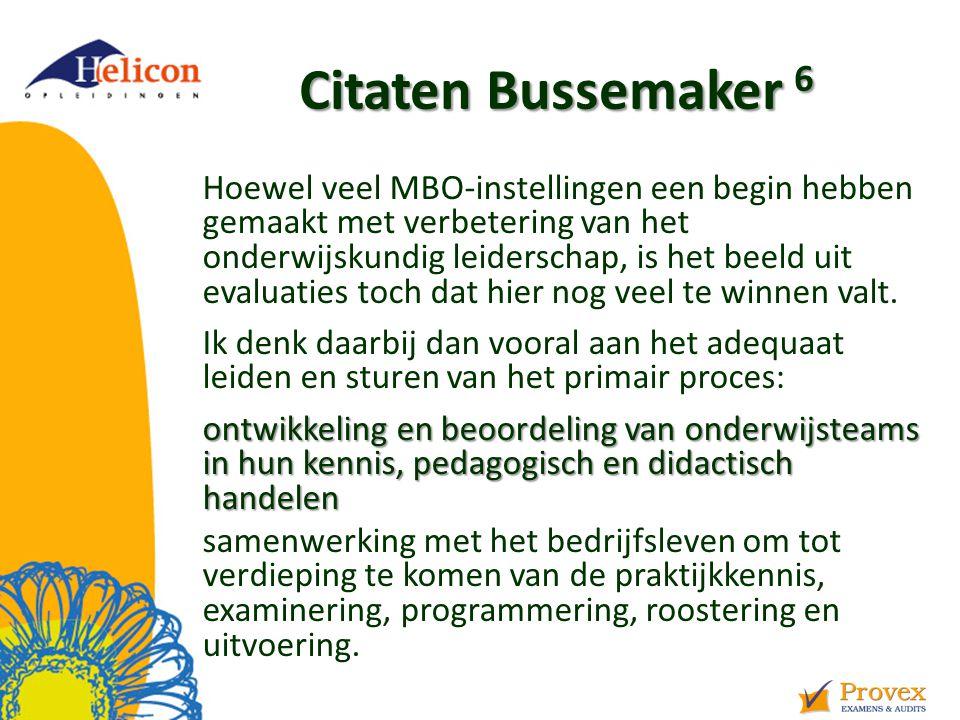 Citaten Bussemaker 6 Hoewel veel MBO-instellingen een begin hebben gemaakt met verbetering van het onderwijskundig leiderschap, is het beeld uit evaluaties toch dat hier nog veel te winnen valt.