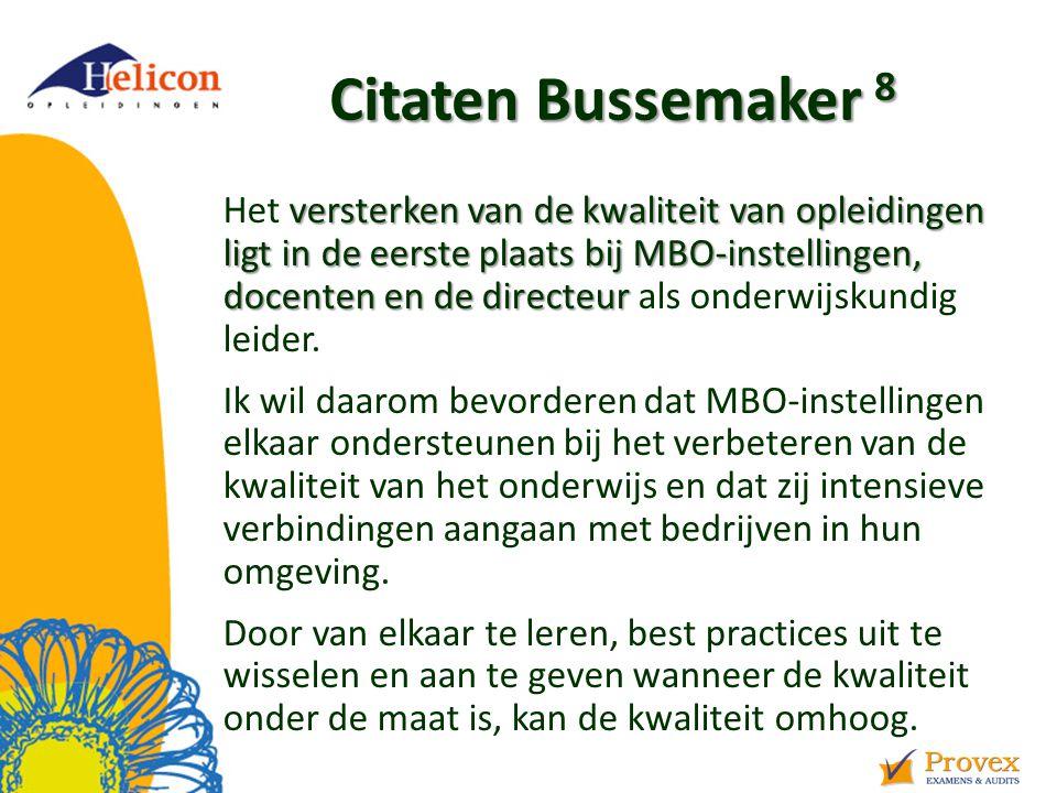 Citaten Bussemaker 8 versterken van de kwaliteit van opleidingen ligt in de eerste plaats bij MBO-instellingen, docenten en de directeur Het versterken van de kwaliteit van opleidingen ligt in de eerste plaats bij MBO-instellingen, docenten en de directeur als onderwijskundig leider.