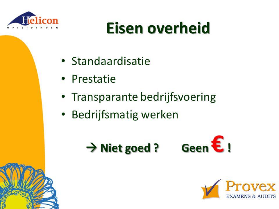 Eisen overheid Standaardisatie Prestatie Transparante bedrijfsvoering Bedrijfsmatig werken  Niet goed .