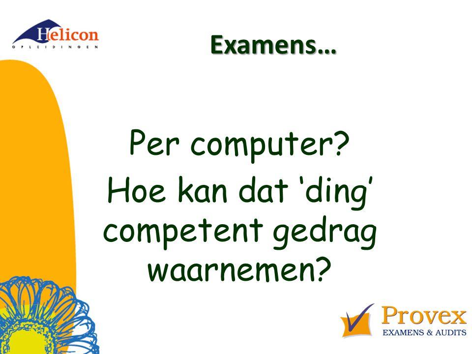 Examens… Per computer? Hoe kan dat 'ding' competent gedrag waarnemen?