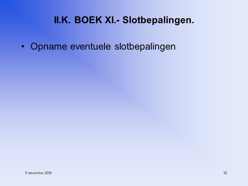 8 december 200850 II.K. BOEK XI.- Slotbepalingen. Opname eventuele slotbepalingen