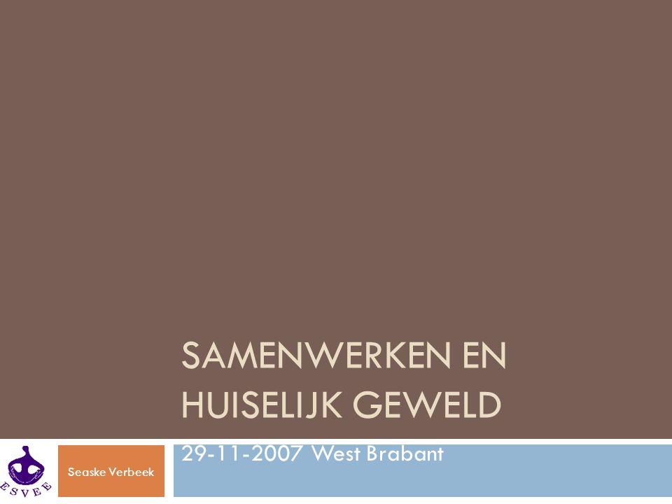 Seaske Verbeek SAMENWERKEN EN HUISELIJK GEWELD 29-11-2007 West Brabant