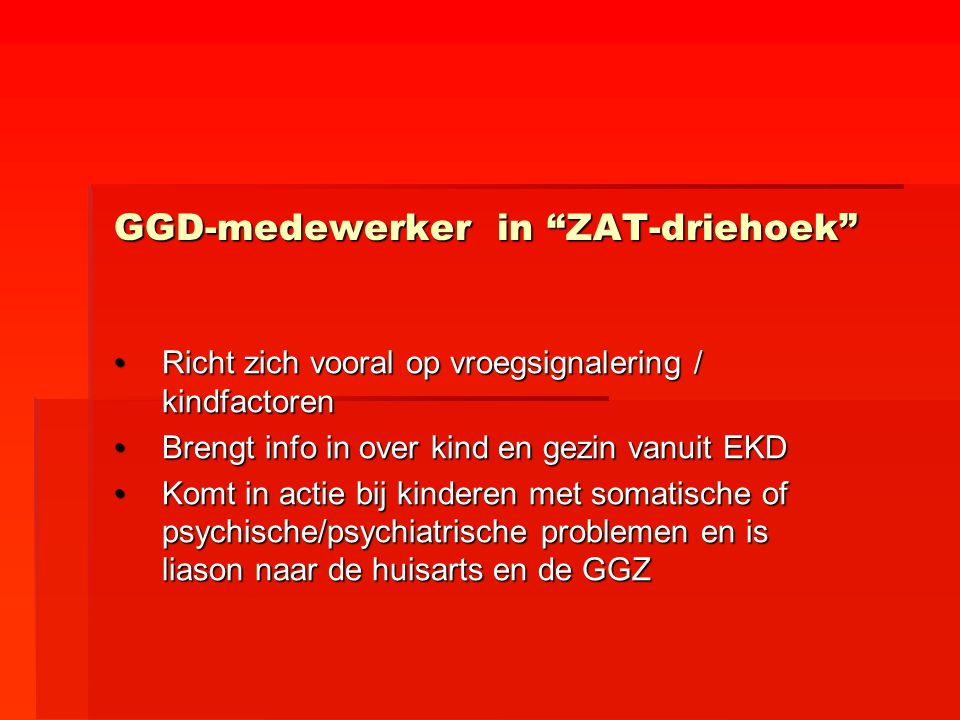 """GGD-medewerker in """"ZAT-driehoek"""" Richt zich vooral op vroegsignalering / kindfactorenRicht zich vooral op vroegsignalering / kindfactoren Brengt info"""