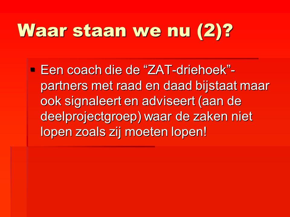"""Waar staan we nu (2)?  Een coach die de """"ZAT-driehoek""""- partners met raad en daad bijstaat maar ook signaleert en adviseert (aan de deelprojectgroep)"""