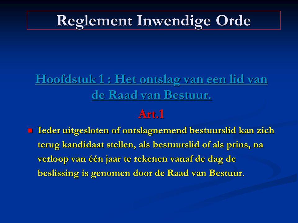 Reglement Inwendige Orde Hoofdstuk 1 : Het ontslag van een lid van de Raad van Bestuur. Art.1 Ieder uitgesloten of ontslagnemend bestuurslid kan zich