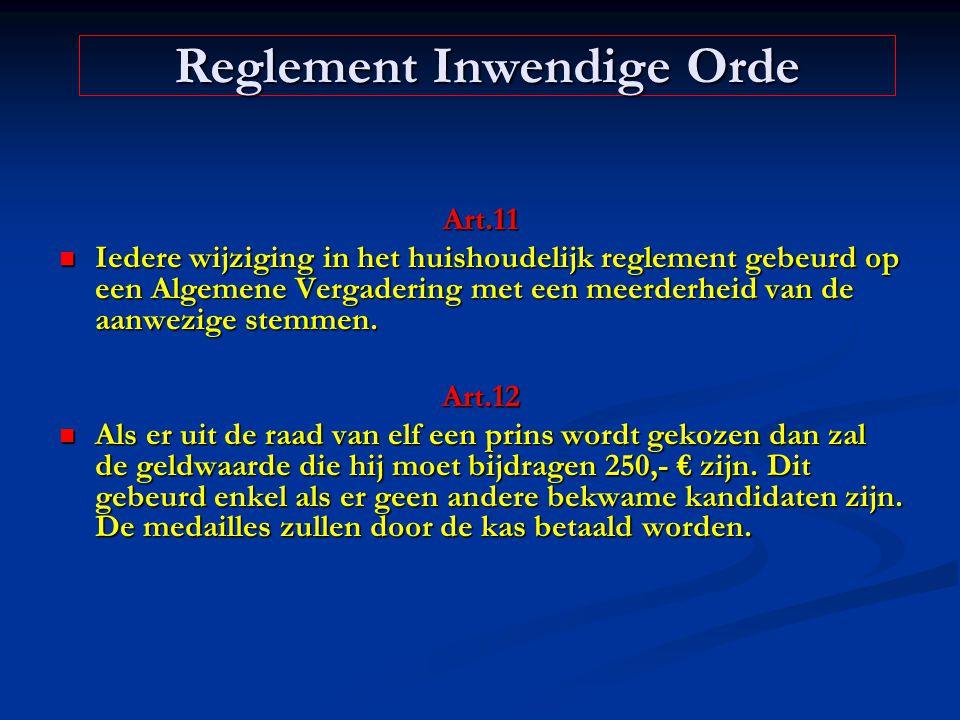 Art.11 Iedere wijziging in het huishoudelijk reglement gebeurd op een Algemene Vergadering met een meerderheid van de aanwezige stemmen. Iedere wijzig