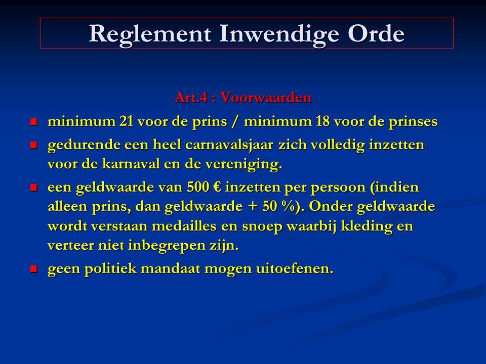 Art.4 : Voorwaarden minimum 21 voor de prins / minimum 18 voor de prinses minimum 21 voor de prins / minimum 18 voor de prinses gedurende een heel car