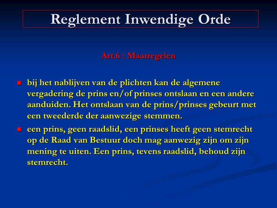 Art.6 : Maatregelen bij het nablijven van de plichten kan de algemene vergadering de prins en/of prinses ontslaan en een andere aanduiden. Het ontslaa