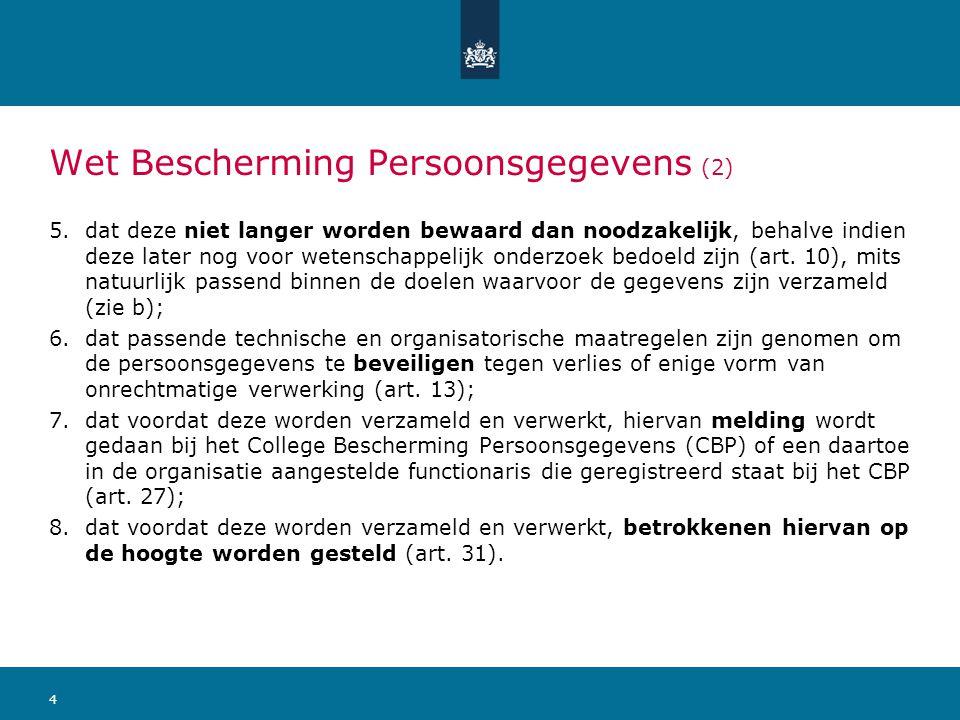4 Wet Bescherming Persoonsgegevens (2) 5.dat deze niet langer worden bewaard dan noodzakelijk, behalve indien deze later nog voor wetenschappelijk ond