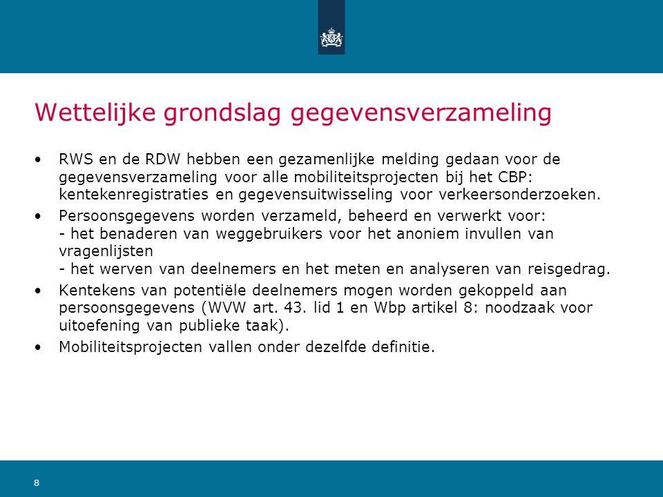 8 Wettelijke grondslag gegevensverzameling RWS en de RDW hebben een gezamenlijke melding gedaan voor de gegevensverzameling voor alle mobiliteitsproje