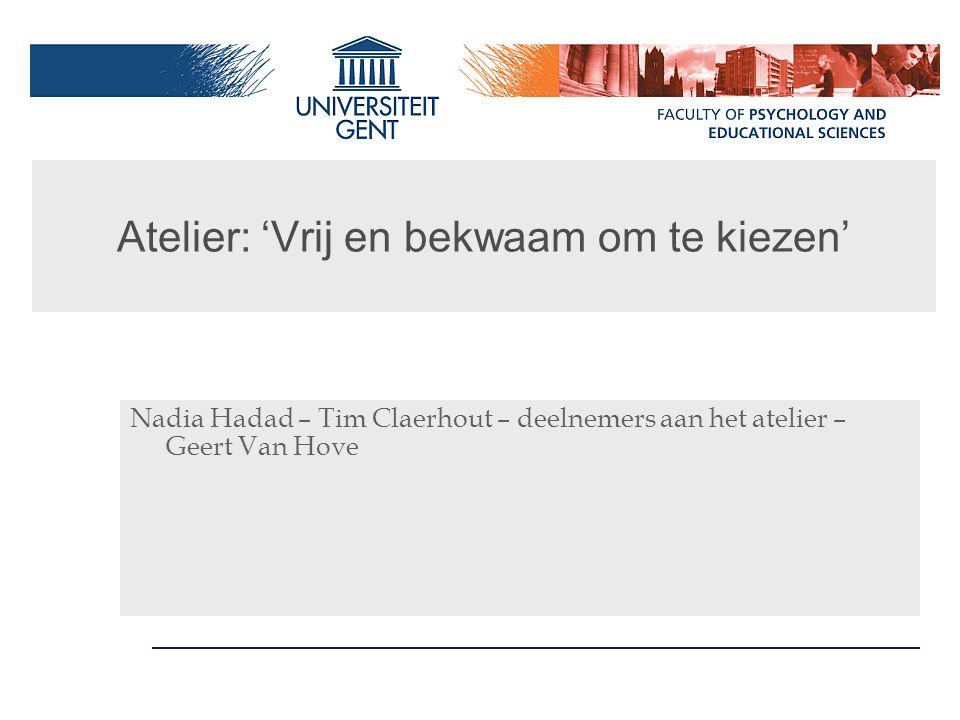 Atelier: 'Vrij en bekwaam om te kiezen' Nadia Hadad – Tim Claerhout – deelnemers aan het atelier – Geert Van Hove