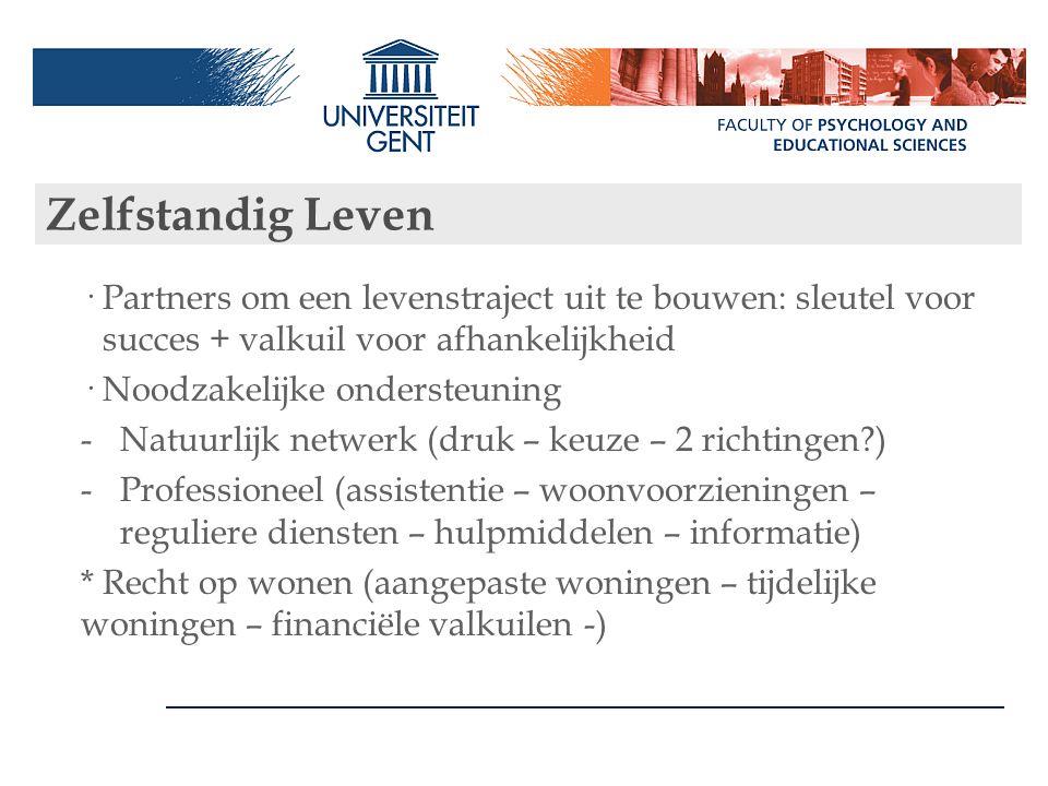 Zelfstandig Leven ·Partners om een levenstraject uit te bouwen: sleutel voor succes + valkuil voor afhankelijkheid ·Noodzakelijke ondersteuning -Natuu