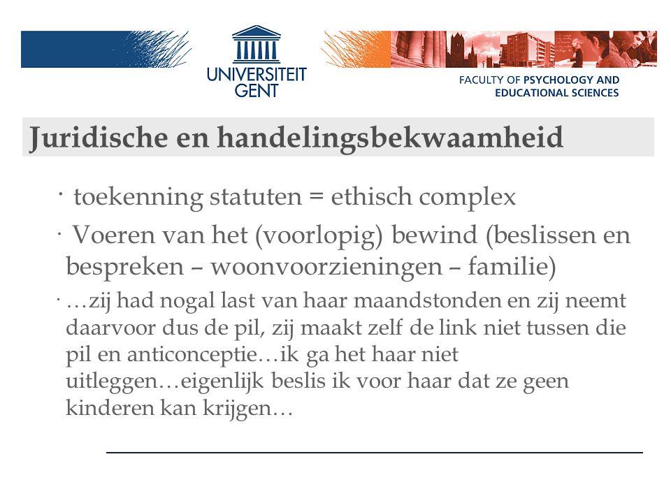 Juridische en handelingsbekwaamheid · toekenning statuten = ethisch complex · Voeren van het (voorlopig) bewind (beslissen en bespreken – woonvoorzien