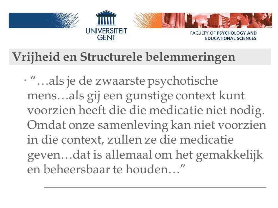 """Vrijheid en Structurele belemmeringen · """"…als je de zwaarste psychotische mens…als gij een gunstige context kunt voorzien heeft die die medicatie niet"""