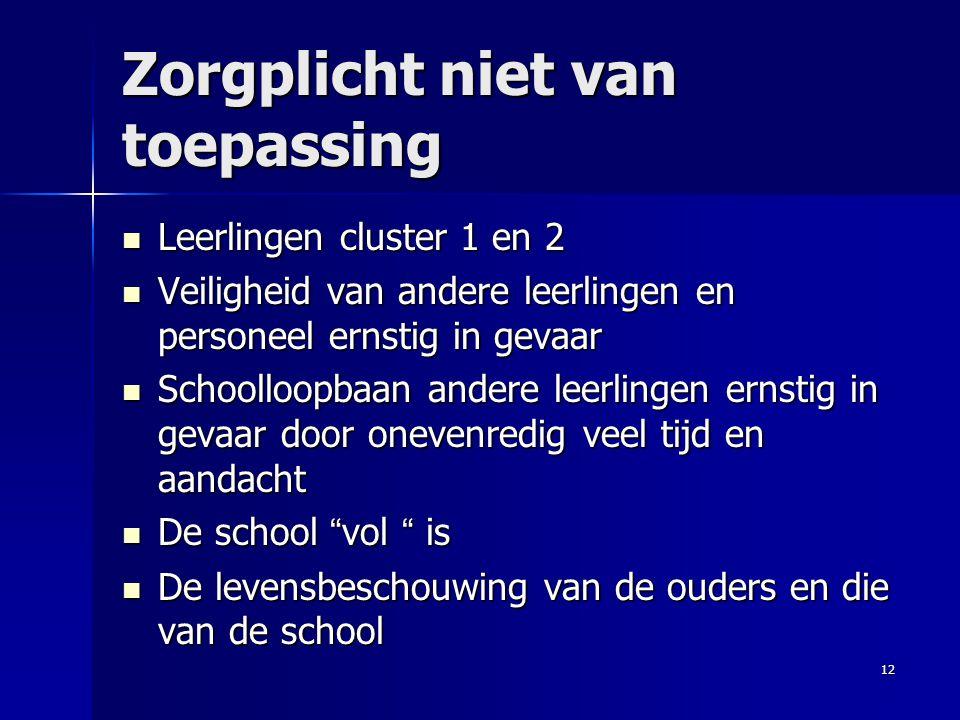 Zorgplicht niet van toepassing Leerlingen cluster 1 en 2 Leerlingen cluster 1 en 2 Veiligheid van andere leerlingen en personeel ernstig in gevaar Vei