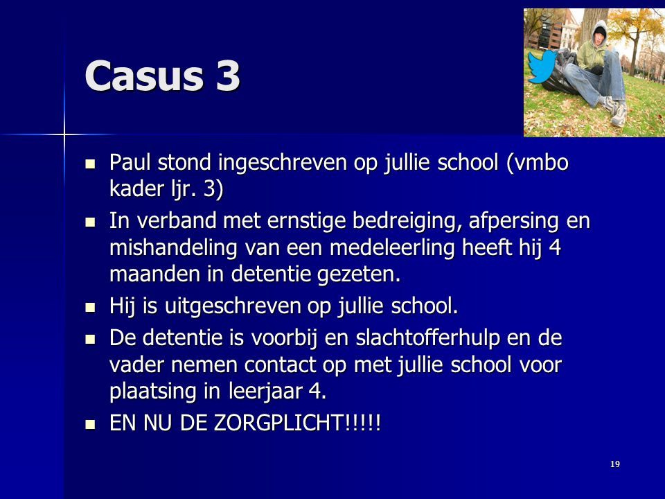Casus 3 Paul stond ingeschreven op jullie school (vmbo kader ljr. 3) Paul stond ingeschreven op jullie school (vmbo kader ljr. 3) In verband met ernst