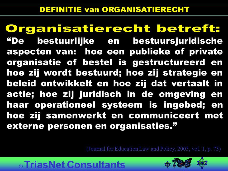 """© TriasNet Consultants """"De bestuurlijke en bestuursjuridische aspecten van: hoe een publieke of private organisatie of bestel is gestructureerd en hoe"""